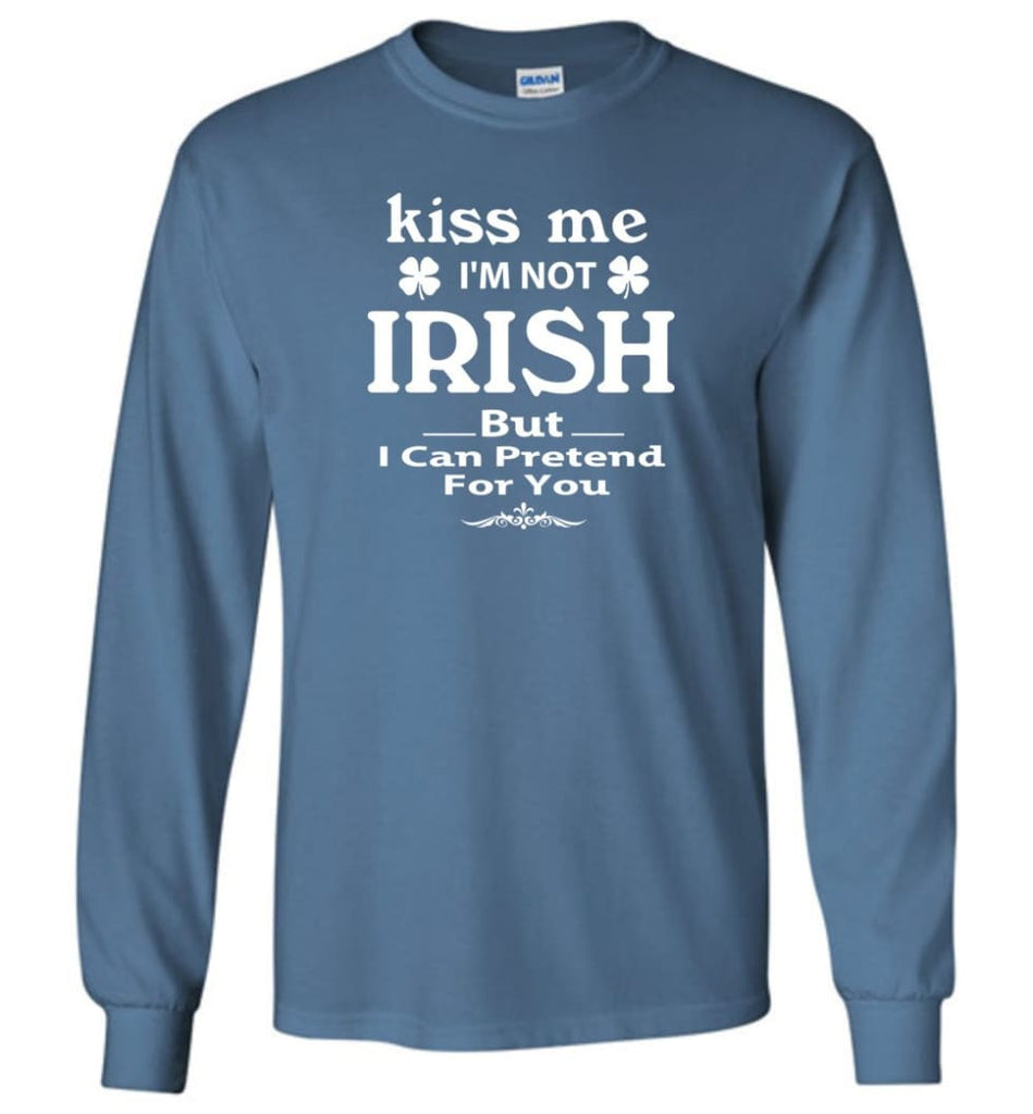 i'm not irish but i can pretend for you Long Sleeve T-Shirt - Indigo Blue / M