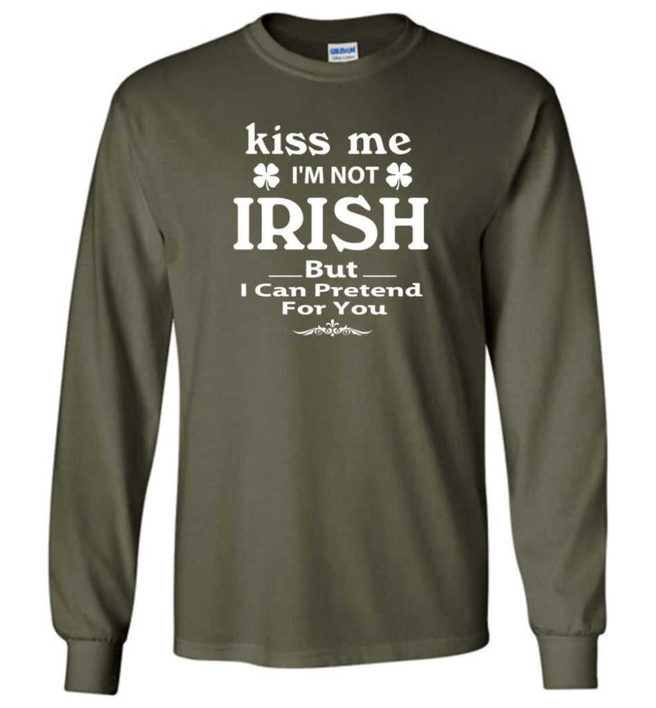 i'm not irish but i can pretend for you Long Sleeve T-Shirt - Military Green / M