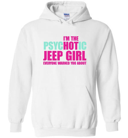 I'm Psychotic Jeep Girl Everyone Warned You About - Hoodie - White / M - Hoodie