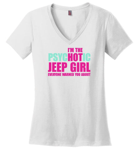 I'm Psychotic Jeep Girl Everyone Warned You About - Ladies V-Neck - White / M - Ladies V-Neck