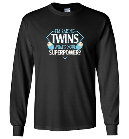 I'm Raising Twins What Is Your Superpower Proud Twins Mom Dad - Long Sleeve T-Shirt - Black / M
