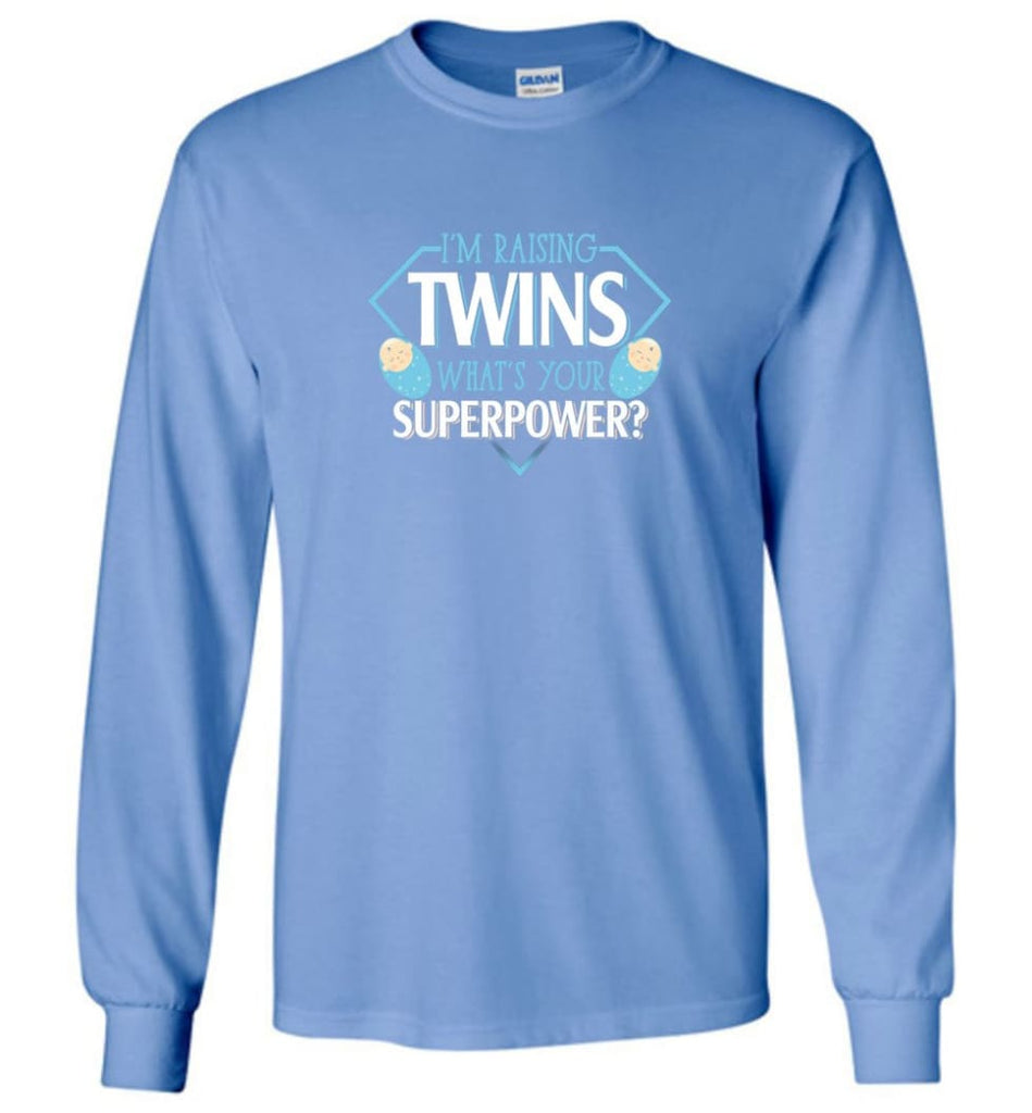 I'm Raising Twins What Is Your Superpower Proud Twins Mom Dad - Long Sleeve T-Shirt - Carolina Blue / M