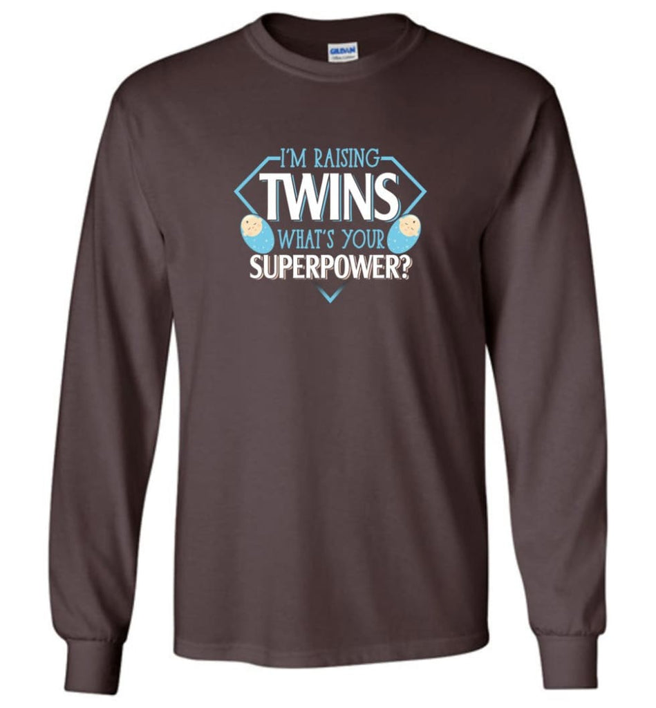 I'm Raising Twins What Is Your Superpower Proud Twins Mom Dad - Long Sleeve T-Shirt - Dark Chocolate / M