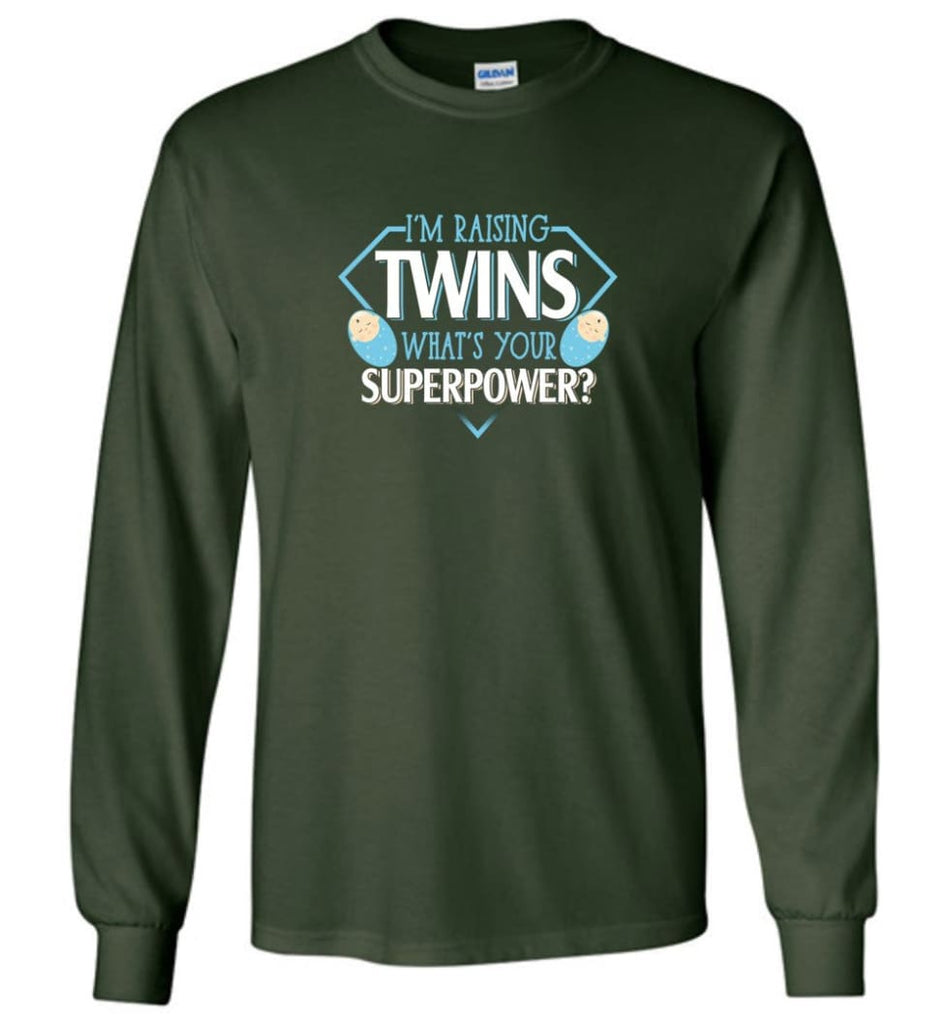 I'm Raising Twins What Is Your Superpower Proud Twins Mom Dad - Long Sleeve T-Shirt - Forest Green / M