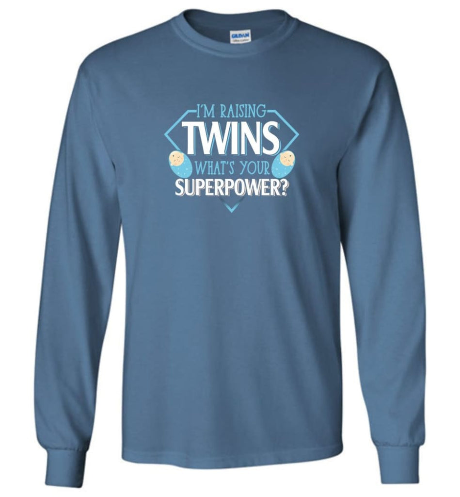 I'm Raising Twins What Is Your Superpower Proud Twins Mom Dad - Long Sleeve T-Shirt - Indigo Blue / M