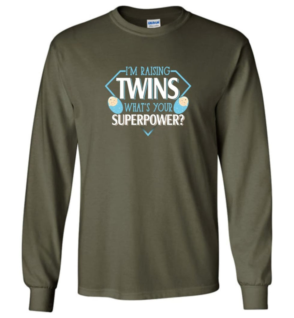I'm Raising Twins What Is Your Superpower Proud Twins Mom Dad - Long Sleeve T-Shirt - Military Green / M
