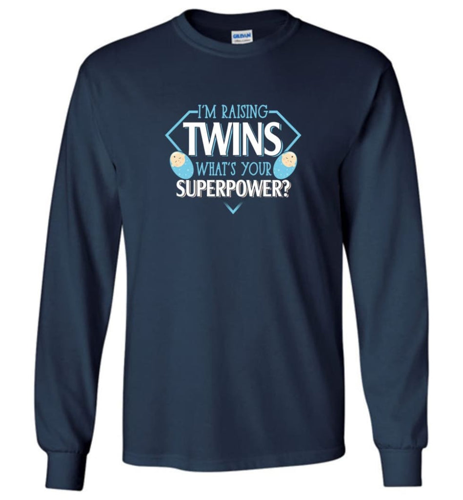I'm Raising Twins What Is Your Superpower Proud Twins Mom Dad - Long Sleeve T-Shirt - Navy / M