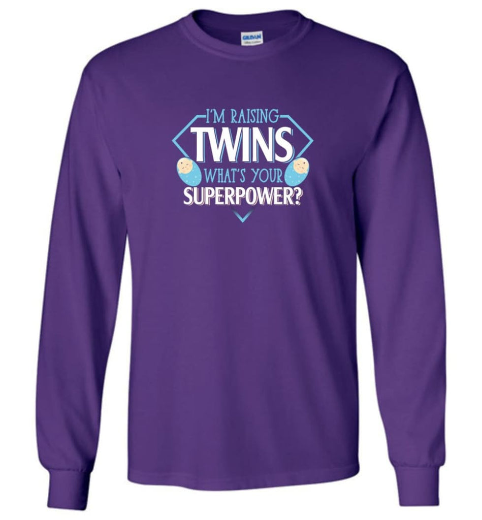 I'm Raising Twins What Is Your Superpower Proud Twins Mom Dad - Long Sleeve T-Shirt - Purple / M