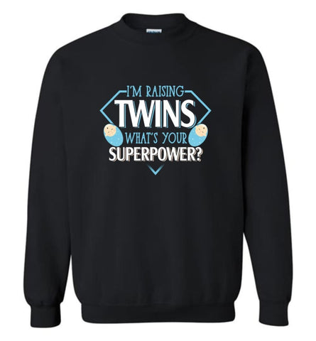 I'M Raising Twins What Is Your Superpower Proud Twins Mom Dad Sweatshirt - Black / M