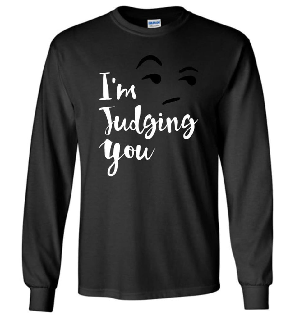 I'm Silently Judging You Shirt Funny Hipster Tumblr I'm Judging You Right Now - Long Sleeve T-Shirt - Black / M