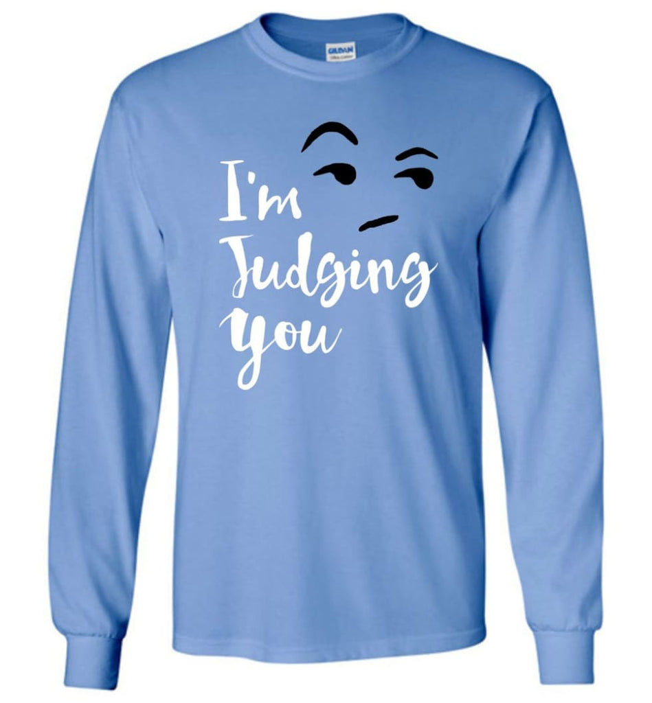 I'm Silently Judging You Shirt Funny Hipster Tumblr I'm Judging You Right Now - Long Sleeve T-Shirt - Carolina Blue / M