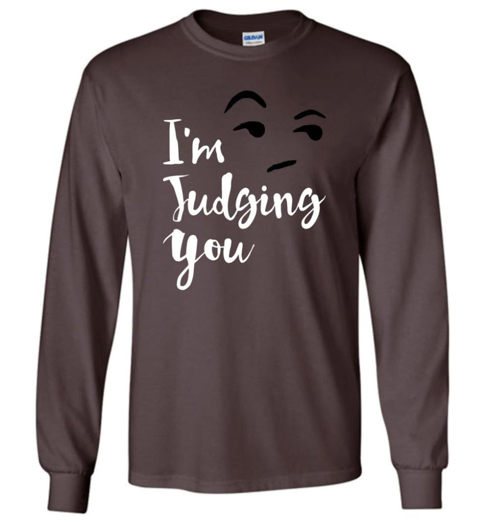 I'm Silently Judging You Shirt Funny Hipster Tumblr I'm Judging You Right Now - Long Sleeve T-Shirt - Dark Chocolate / M