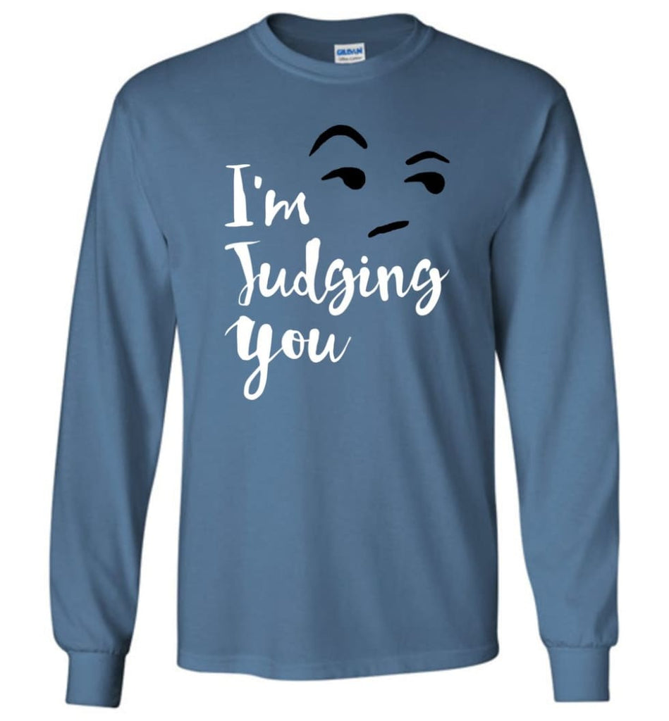 I'm Silently Judging You Shirt Funny Hipster Tumblr I'm Judging You Right Now - Long Sleeve T-Shirt - Indigo Blue / M