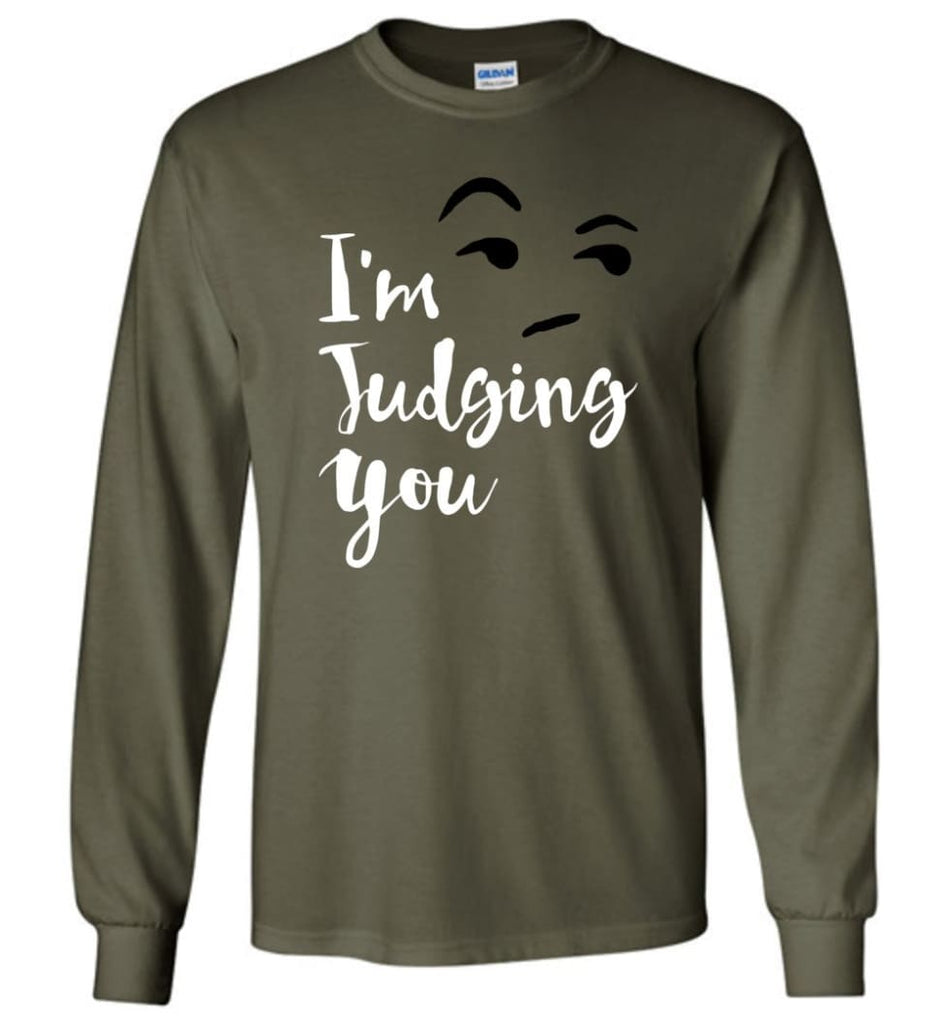 I'm Silently Judging You Shirt Funny Hipster Tumblr I'm Judging You Right Now - Long Sleeve T-Shirt - Military Green / M