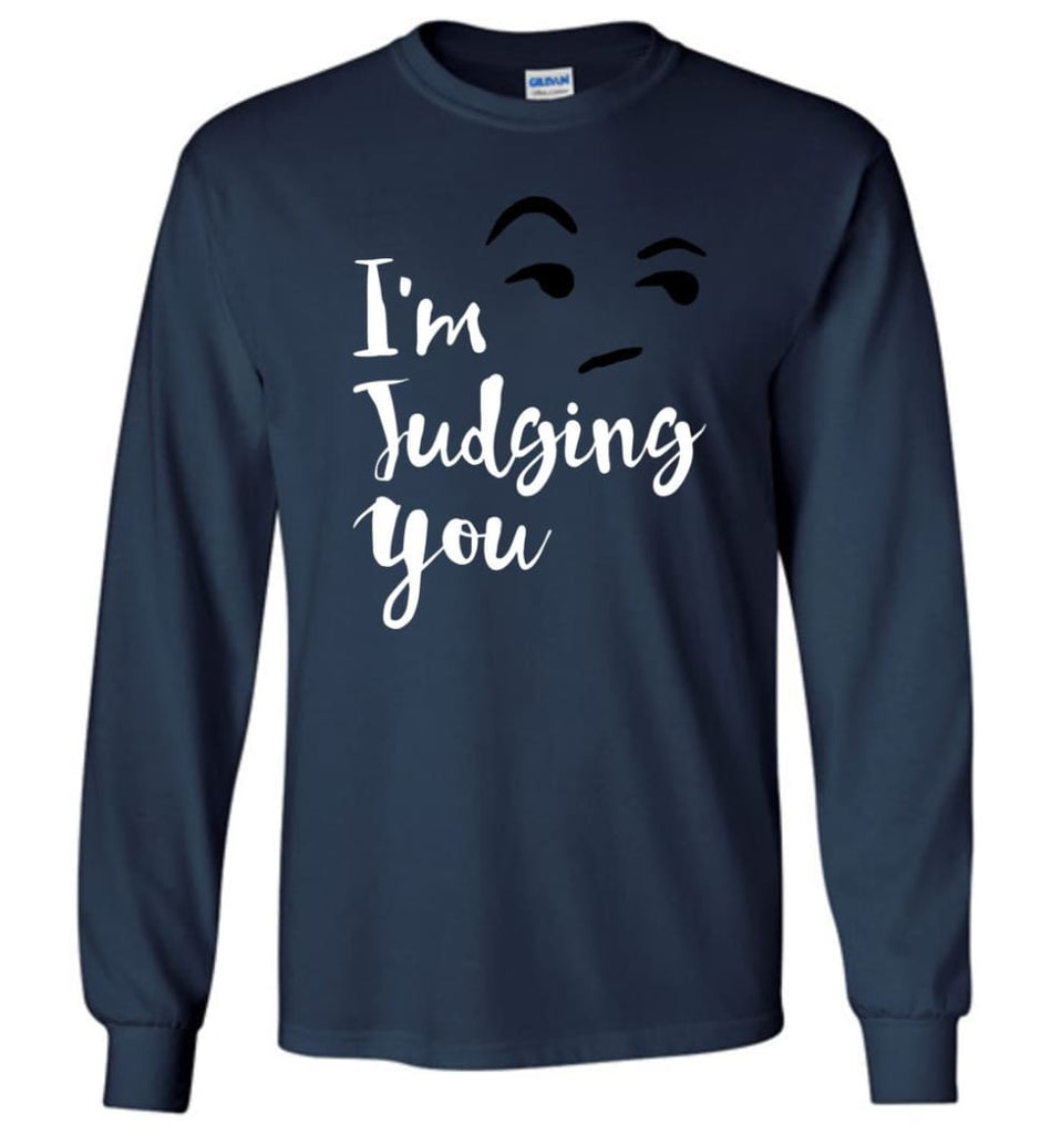 I'm Silently Judging You Shirt Funny Hipster Tumblr I'm Judging You Right Now - Long Sleeve T-Shirt - Navy / M