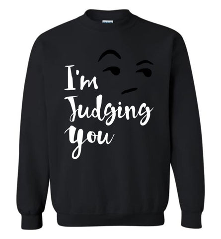 I'M Silently Judging You Shirt Funny Hipster Tumblr I'M Judging You Right Now Sweatshirt - Black / M