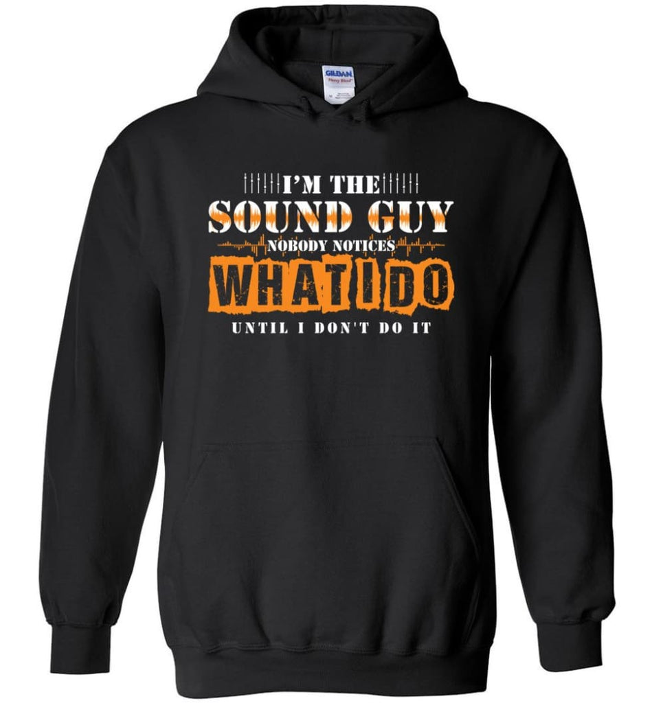 I'm the Sound Guy Gift For Sound Engineer Hoodie - Black / M