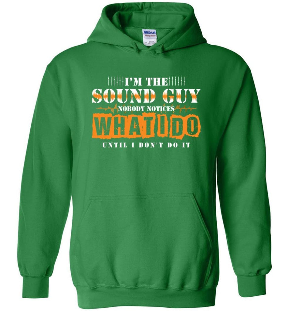 I'm the Sound Guy Gift For Sound Engineer Hoodie - Irish Green / M