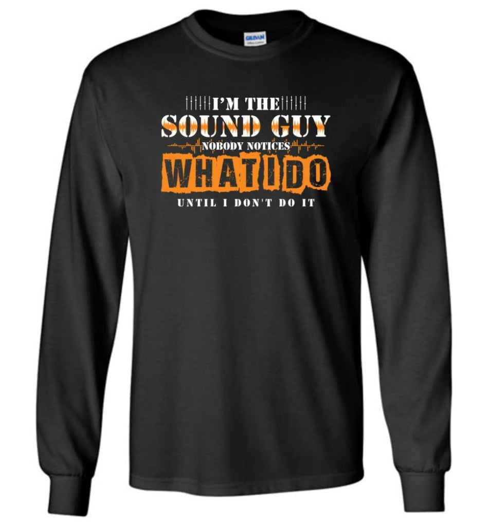 I'm the Sound Guy Gift For Sound Engineer Long Sleeve T-Shirt - Black / M