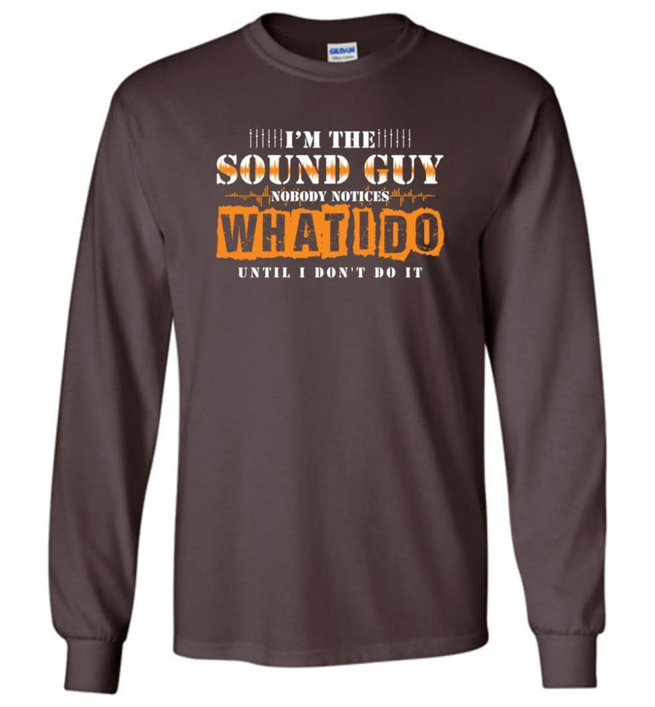 I'm the Sound Guy Gift For Sound Engineer Long Sleeve T-Shirt - Dark Chocolate / M