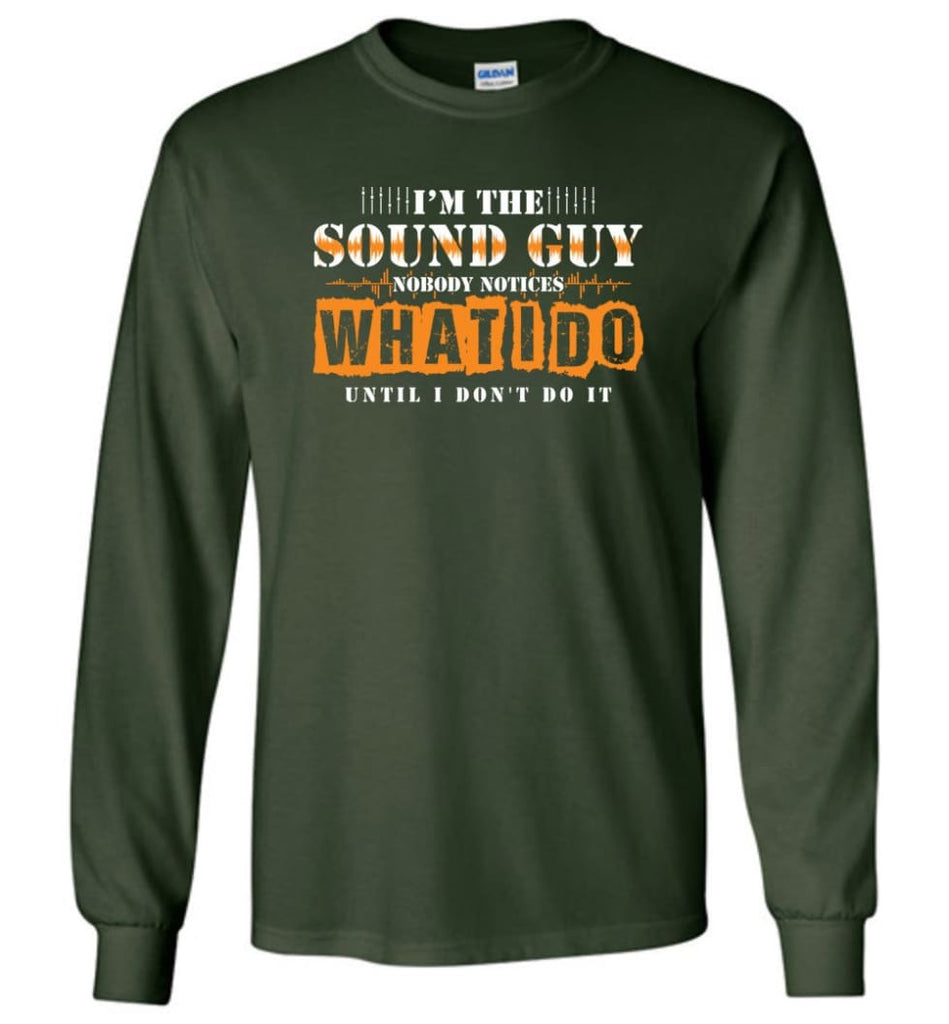 I'm the Sound Guy Gift For Sound Engineer Long Sleeve T-Shirt - Forest Green / M