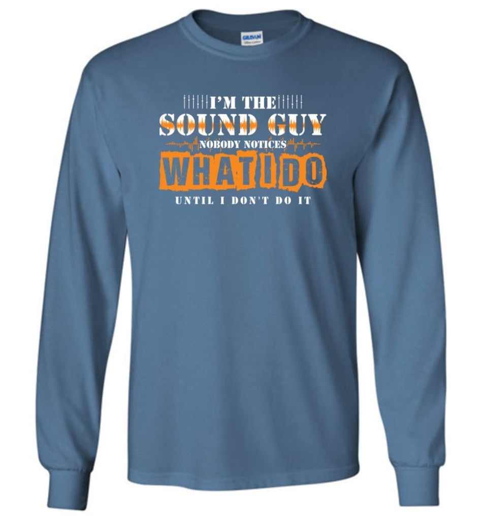 I'm the Sound Guy Gift For Sound Engineer Long Sleeve T-Shirt - Indigo Blue / M