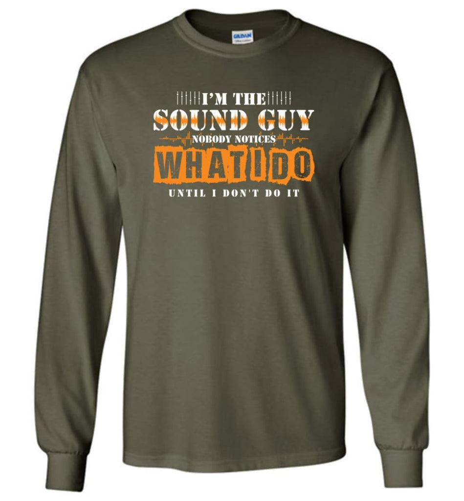 I'm the Sound Guy Gift For Sound Engineer Long Sleeve T-Shirt - Military Green / M