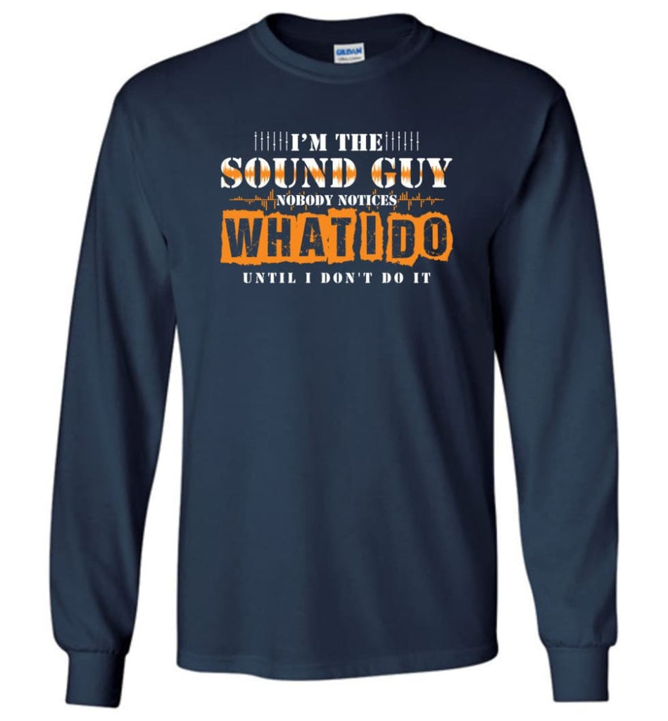 I'm the Sound Guy Gift For Sound Engineer Long Sleeve T-Shirt - Navy / M