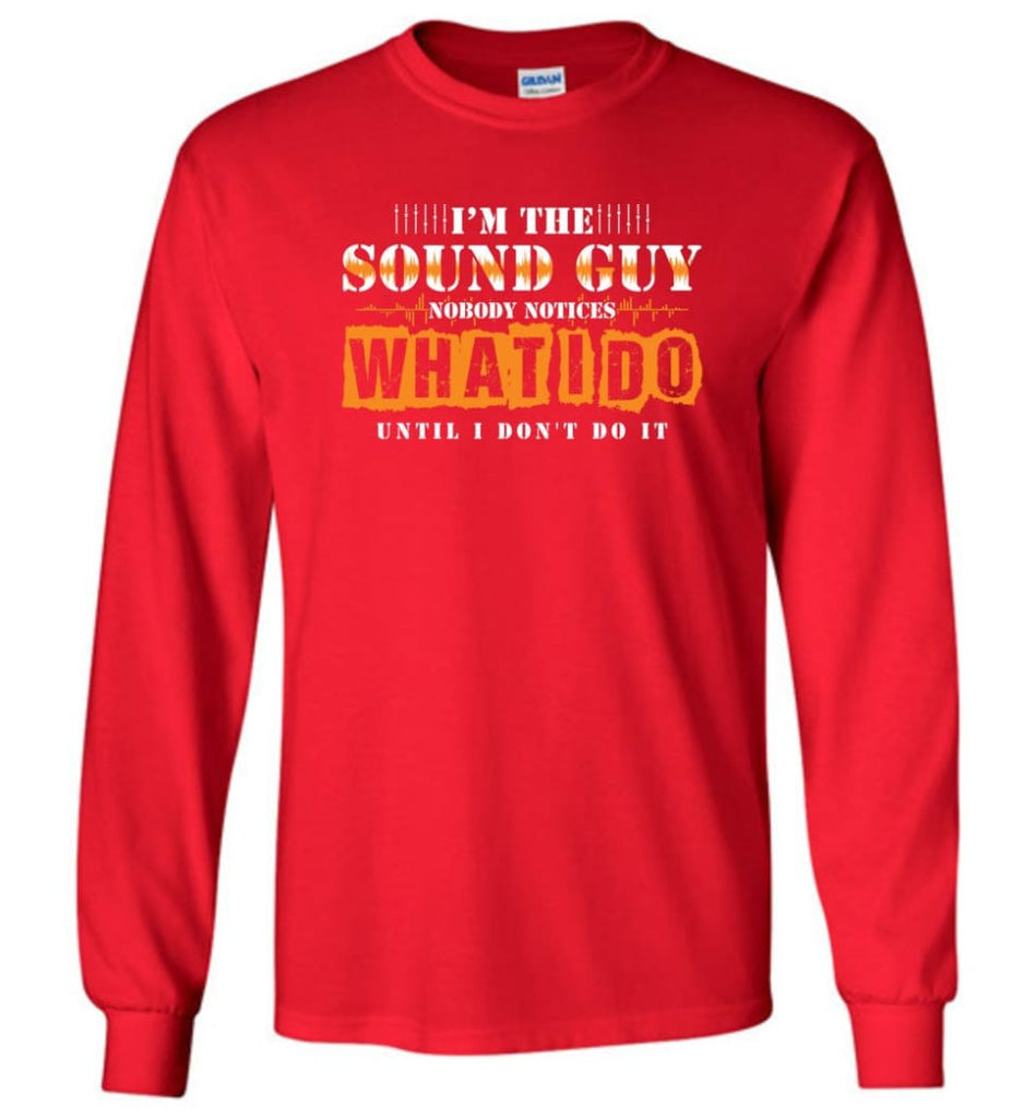 I'm the Sound Guy Gift For Sound Engineer Long Sleeve T-Shirt - Red / M