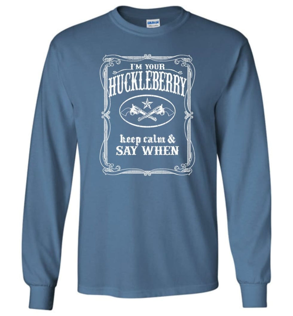 I'm Your Huckleberry Shirt Tombstone Keep Calm And Say When - Long Sleeve T-Shirt - Indigo Blue / M