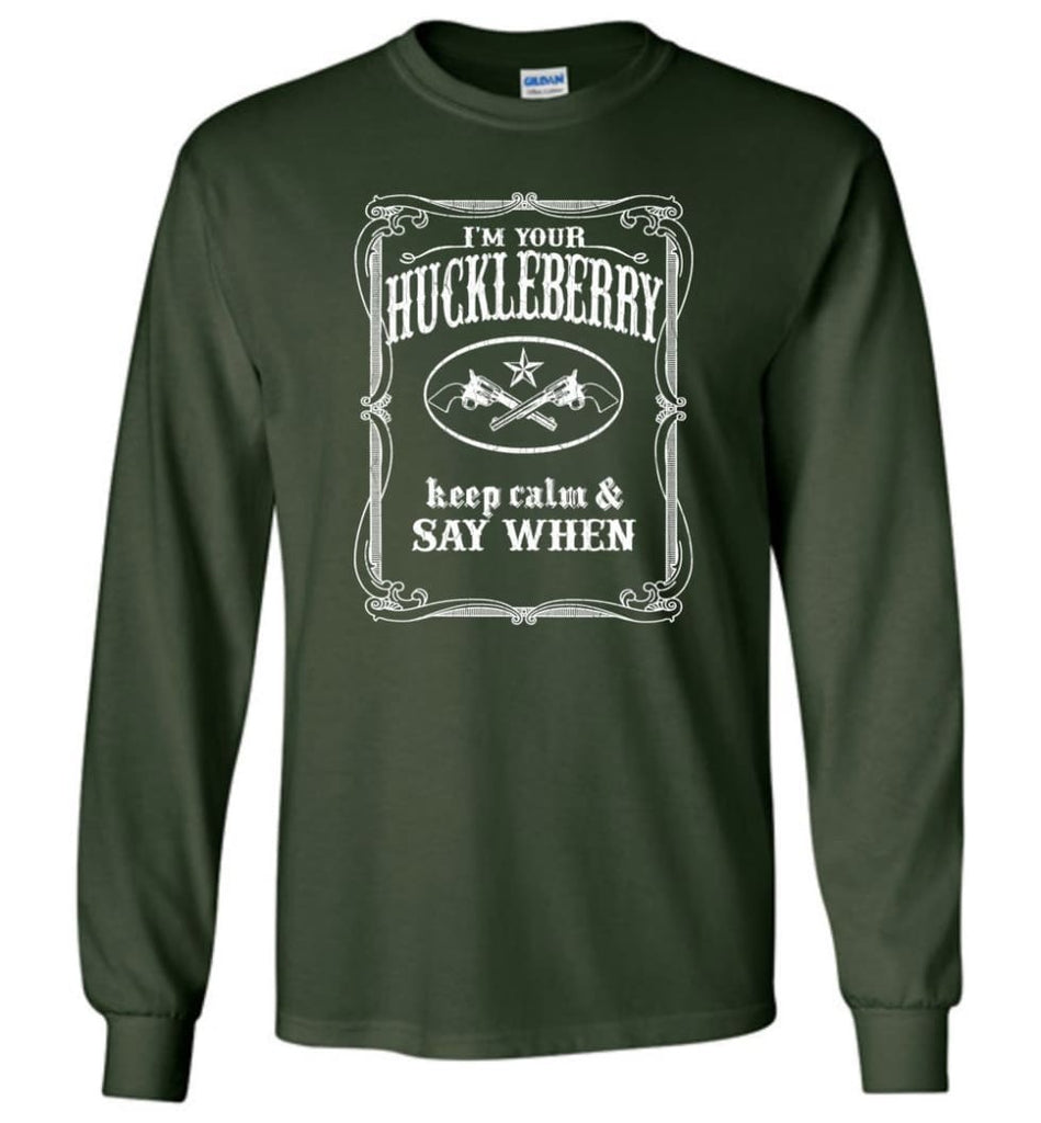 I'm Your Huckleberry Shirt Tombstone Keep Calm And Say When - Long Sleeve T-Shirt - Forest Green / M