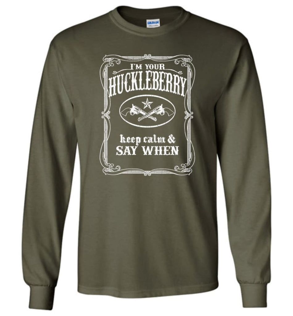 I'm Your Huckleberry Shirt Tombstone Keep Calm And Say When - Long Sleeve T-Shirt - Military Green / M