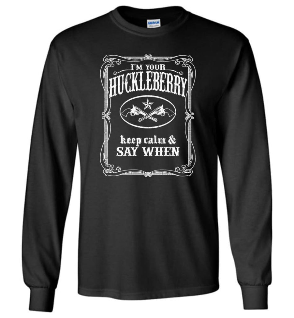 I'm Your Huckleberry Shirt Tombstone Keep Calm And Say When - Long Sleeve T-Shirt - Black / M