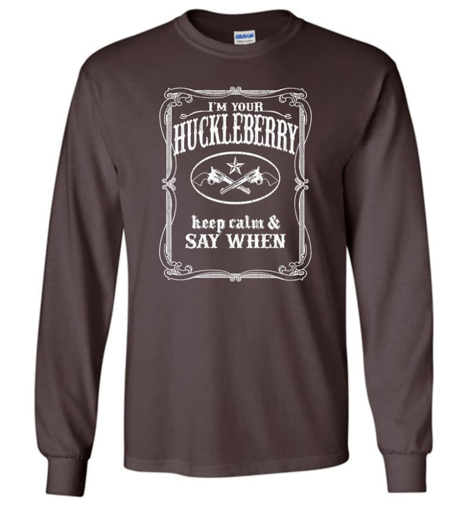 I'm Your Huckleberry Shirt Tombstone Keep Calm And Say When - Long Sleeve T-Shirt - Dark Chocolate / M