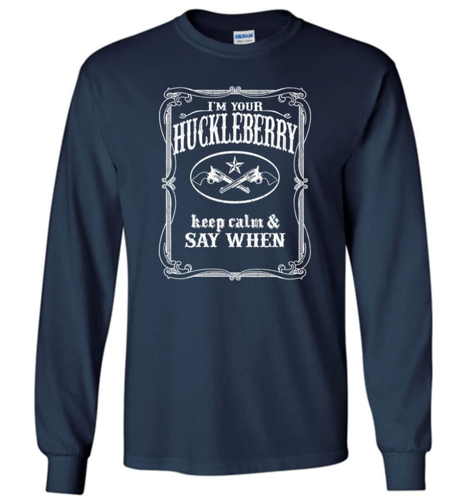 I'm Your Huckleberry Shirt Tombstone Keep Calm And Say When - Long Sleeve T-Shirt - Navy / M