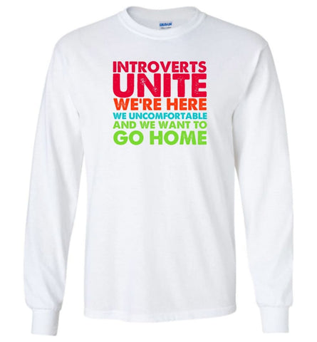 Introverts Unite We're Here We're Uncomfortable - Long Sleeve - White / M - Long Sleeve