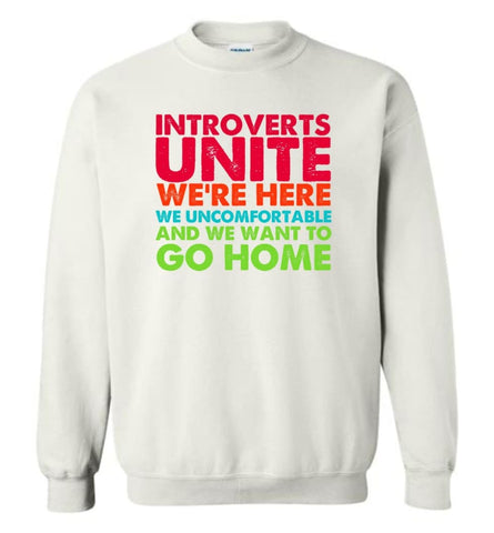 Introverts Unite We're Here We're Uncomfortable - Sweatshirt - White / M - Sweatshirt