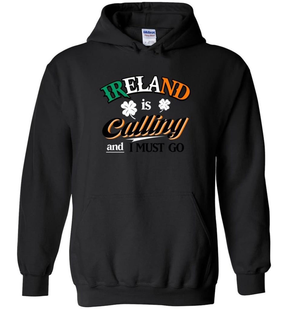 Ireland Is Calling And I Must Go Hoodie - Black / M