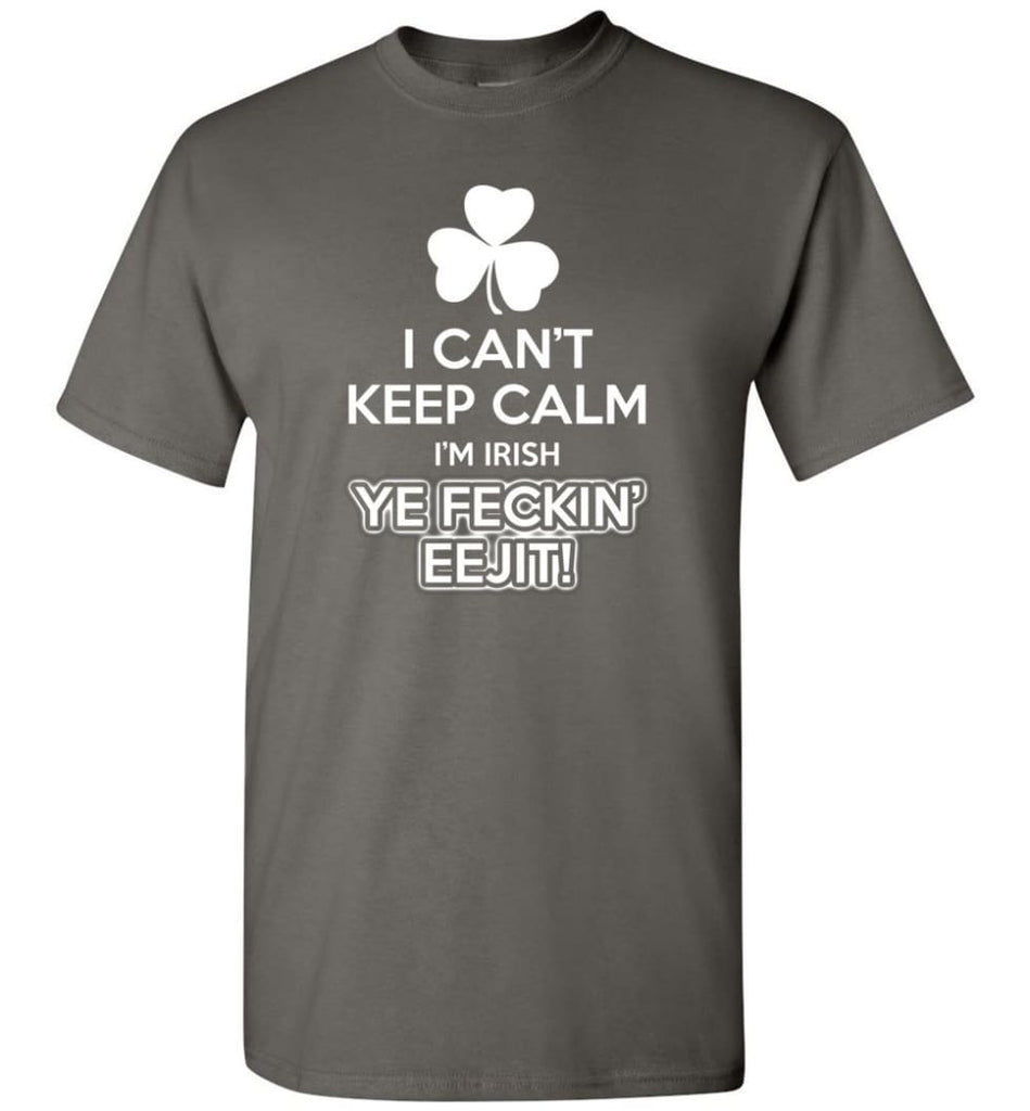 Irish Shirt I Can'T Keep Calm I'M Irish Ye Feckin' Eejit Shirt Hoodie Sweater T-Shirt - Charcoal / S