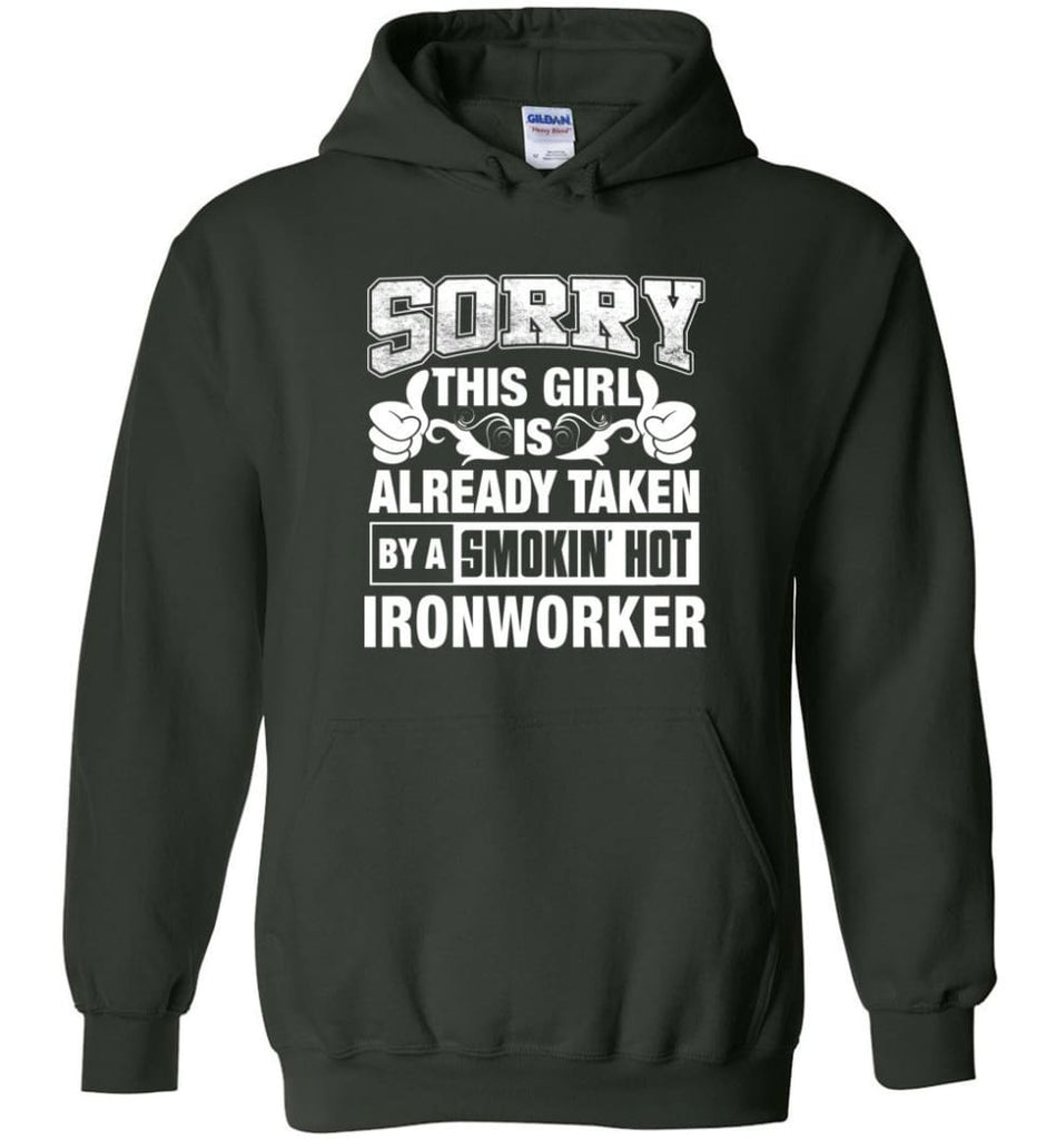 Ironworker Shirt Sorry This Girl Is Already Taken By A Smokin' Hot - Hoodie - Forest Green / M