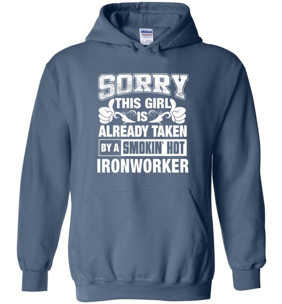 Ironworker Shirt Sorry This Girl Is Already Taken By A Smokin' Hot - Hoodie - Indigo Blue / M