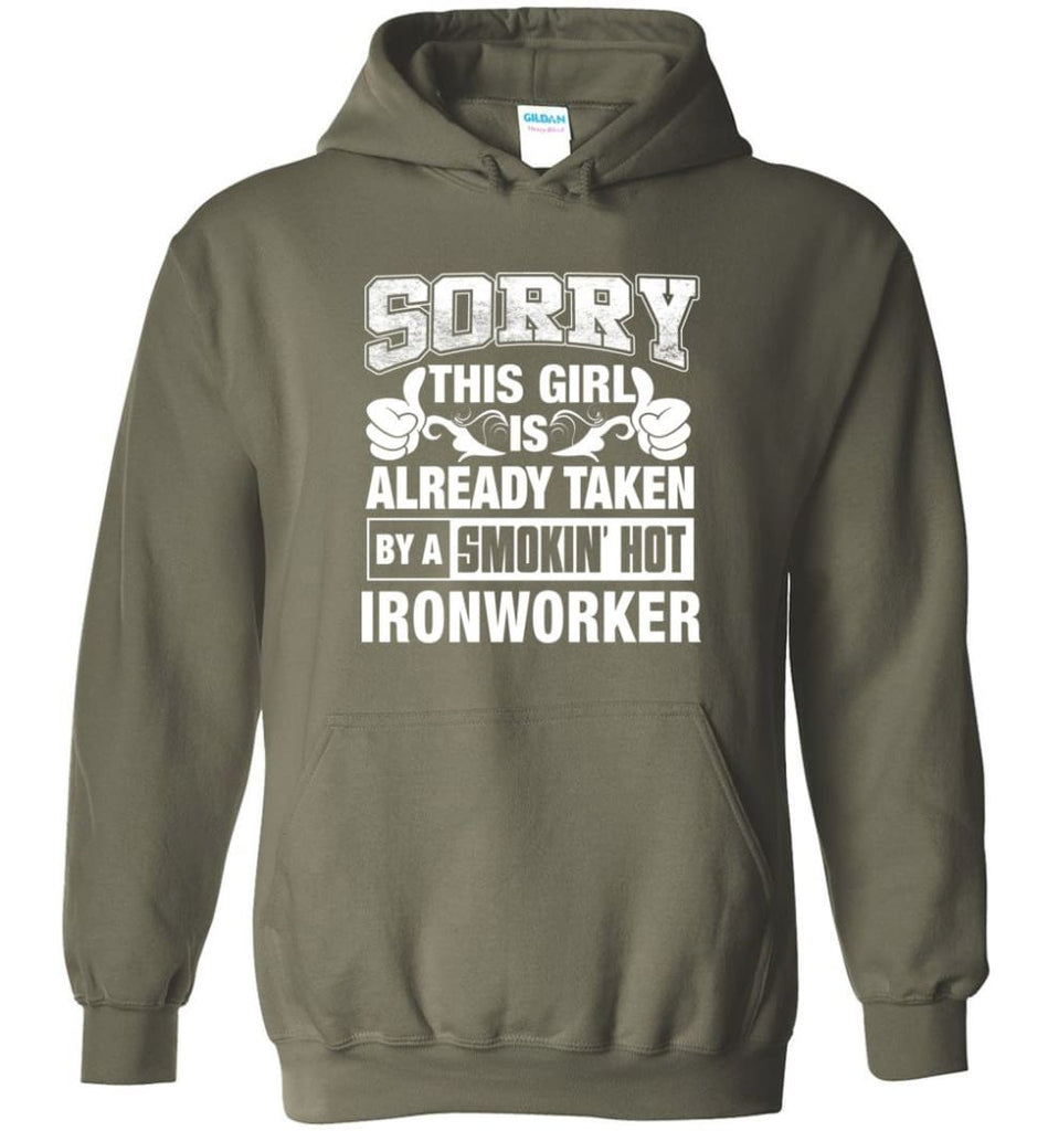 Ironworker Shirt Sorry This Girl Is Already Taken By A Smokin' Hot - Hoodie - Military Green / M