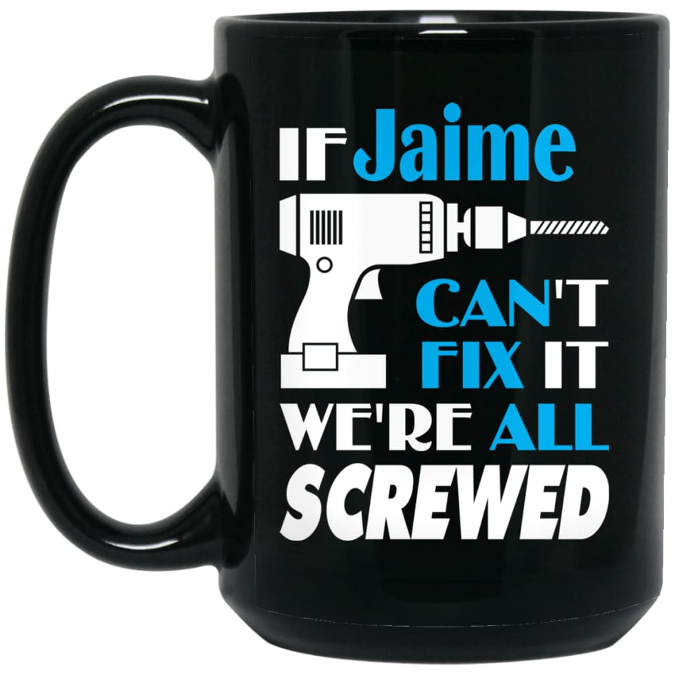 Jaime Can Fix It All Best Personalised Jaime Name Gift Ideas 15 oz Black Mug - Black / One Size - Drinkware