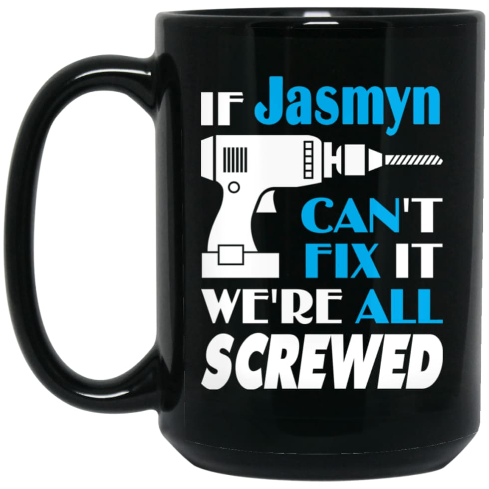 Jasmyn Can Fix It All Best Personalised Jasmyn Name Gift Ideas 15 oz Black Mug - Black / One Size - Drinkware