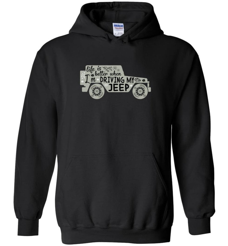 Jeep Shirt Life Is Better When I'm Driving My Jeep Hoodie - Black / M