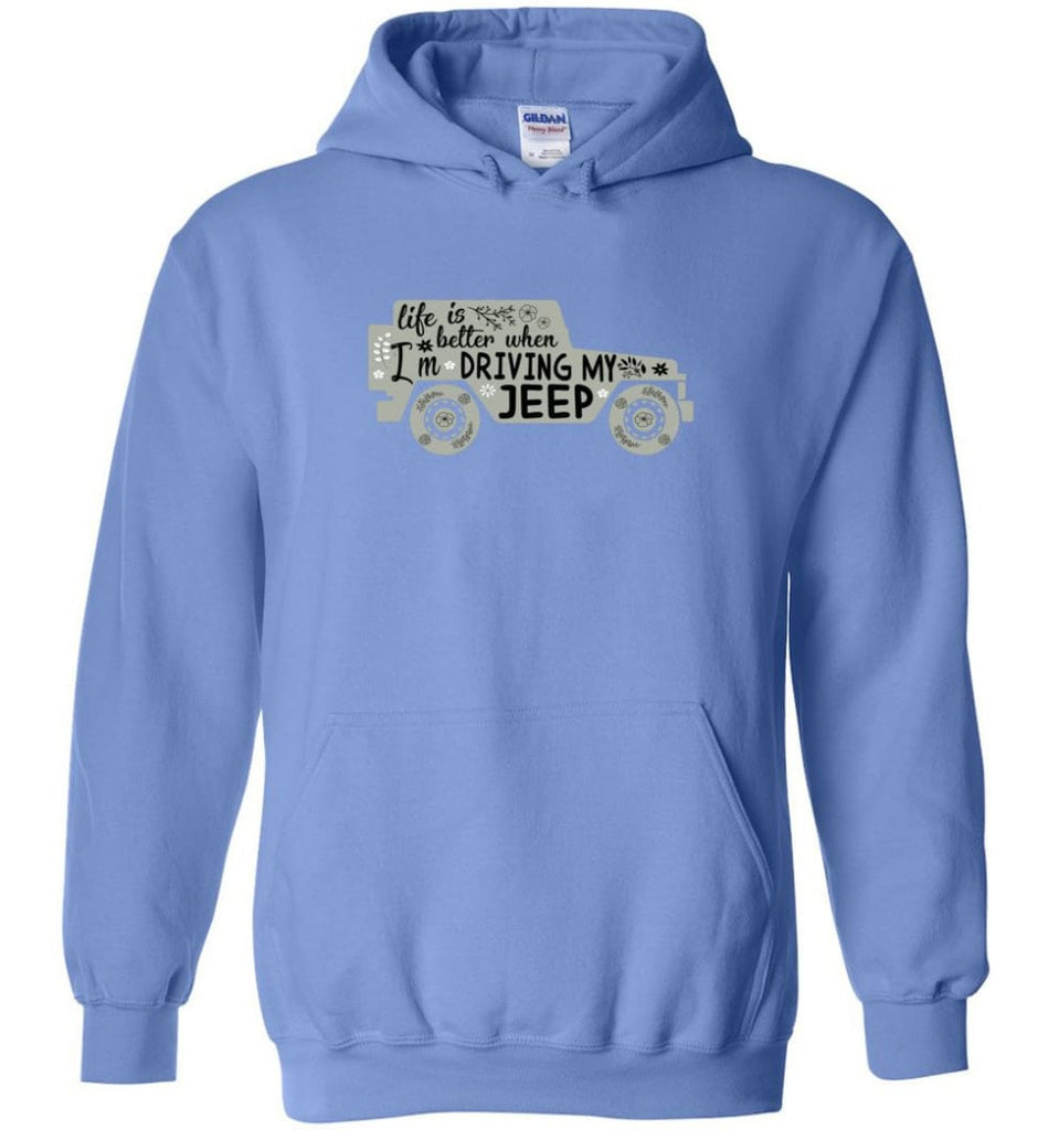 Jeep Shirt Life Is Better When I'm Driving My Jeep Hoodie - Carolina Blue / M
