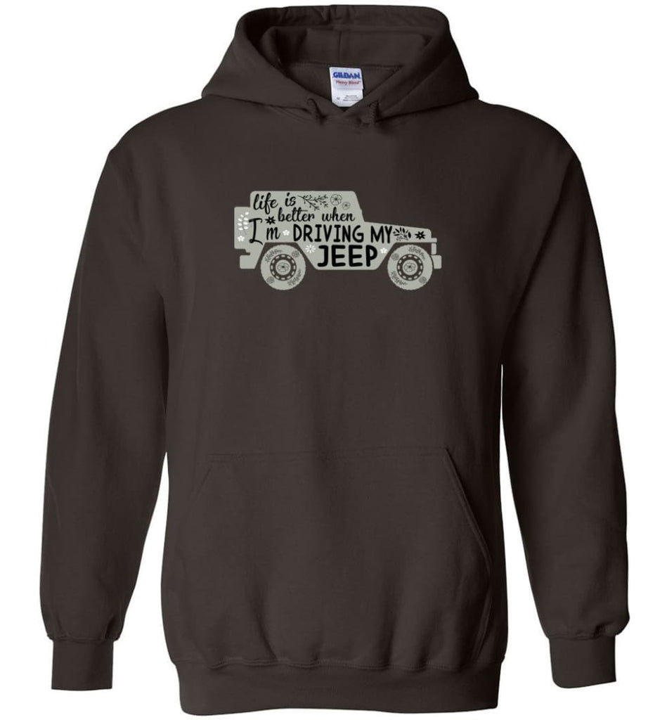 Jeep Shirt Life Is Better When I'm Driving My Jeep Hoodie - Dark Chocolate / M