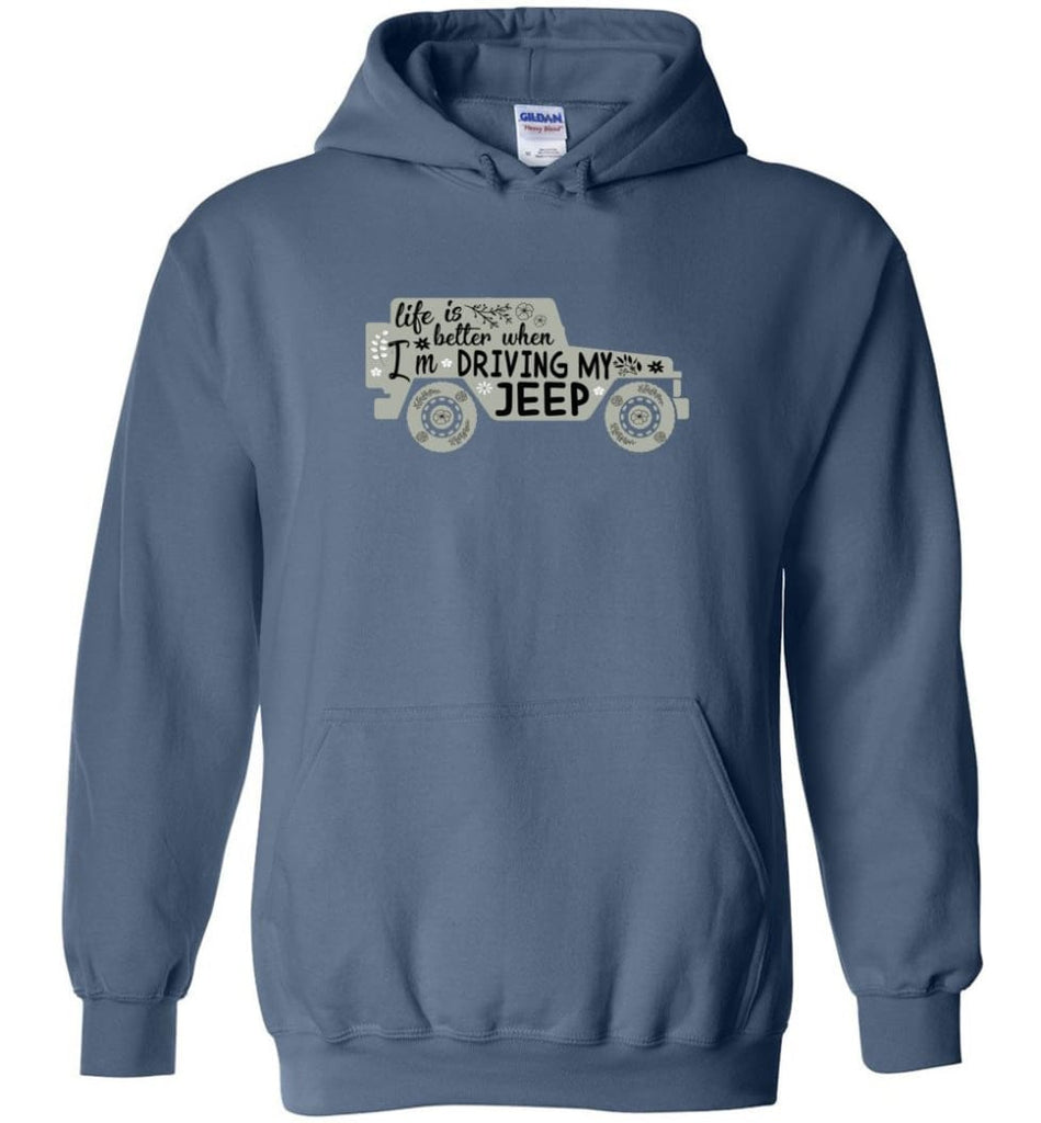 Jeep Shirt Life Is Better When I'm Driving My Jeep Hoodie - Indigo Blue / M