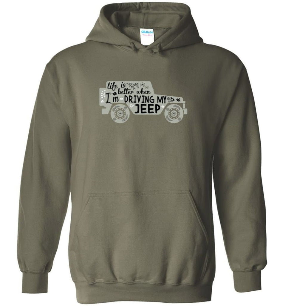 Jeep Shirt Life Is Better When I'm Driving My Jeep Hoodie - Military Green / M