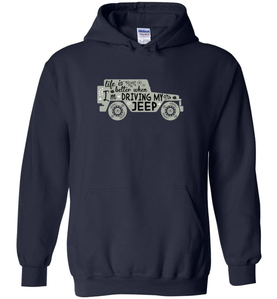 Jeep Shirt Life Is Better When I'm Driving My Jeep Hoodie - Navy / M